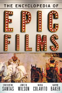 The encyclopedia of epic films by Constantine Santas, James M. Wilson, Maria Colavito, Djoymi Baker